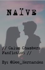 naive  (  Calum Chambers Fanfiction ) by Dee_Hernandez