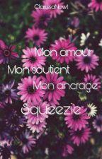 Mon amour, Mon soutient, Mon ancrage, SqueeZie by ClarissaNewt
