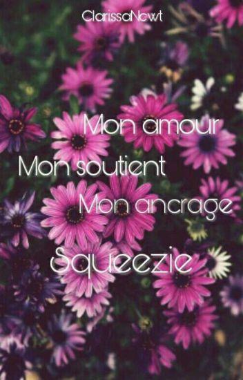 Mon amour, Mon soutient, Mon ancrage, SqueeZie