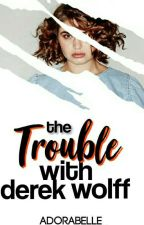 The Trouble With Derek Wolff [DISCONTINUED]  ❌ by Adorabelle_