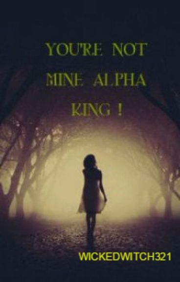 YOU'RE NOT MINE, ALPHA KING !