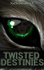 Twisted Destinies by XxBlondie99xX