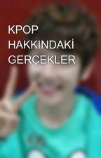 KPOP HAKKINDAKİ  GERÇEKLER by exokaisooexo