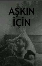 AŞKIN İÇİN (TÖRE)  by laylaylom182
