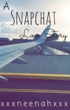 A SnapChat Love Story by xxxneenahxxx