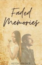 Faded Memories (COMPLETED) by ketchupprince