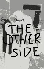 THE OTHER SIDE by alfayoO_