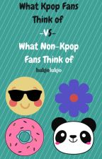 What Non-Kpop Fans Think vs. What Kpop Fans Think by hukiolukio