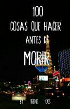 100 Cosas Que Hacer Antes De Morir by PinkGoat_001
