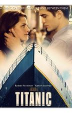 Titanic (~Twilight FanFiction~) by rob_sten4life