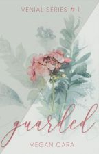 Guarded (Venial Series # 1) by MgnCara