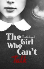 The Girl Who Can't Talk by This1LuckyGurl
