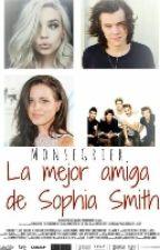 La mejor amiga de Sophia smith |Harry Styles y tu| TERMINADA by Infinity_HM