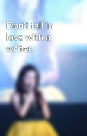 Don't fall in love with a writer. by Agelovesyou