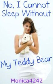 No  I Cannot Sleep Without My Teddy Bear by Monica4242