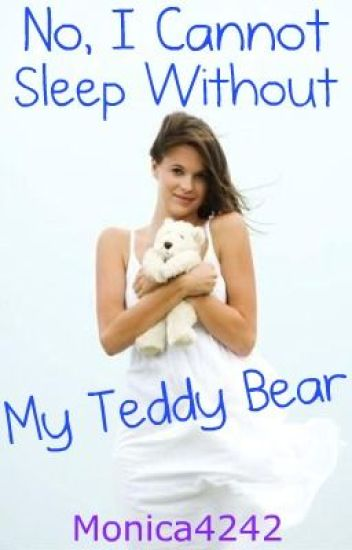 No, I Cannot Sleep Without My Teddy Bear