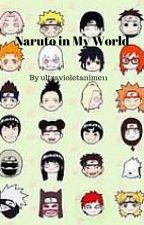 Naruto in My World (SLOW UPDATES) by violatte11