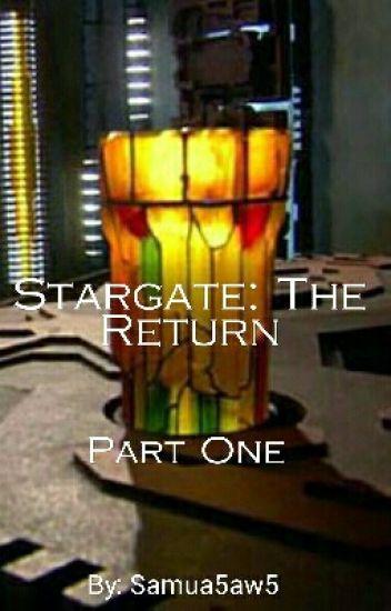 Stargate: The Return - Part One - Samua5aw5 - Wattpad