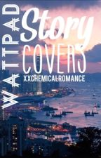 Wattpad Story Covers by xxchemicalromance