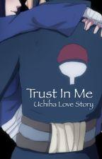 Trust In Me (Uchiha Love Story) by ShortStop2016