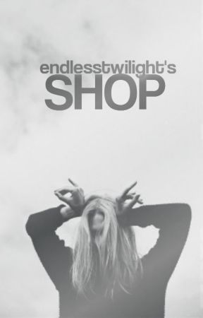 Endlesstwilight's Shop + CLOSED  by endlesstwilight