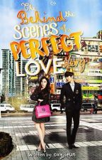 The Behind The Scenes of a Perfect Love Story by oxyjieun