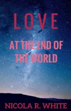Love At The End Of The World by NicolaRWhite