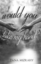 would you take my hand? by dana3621