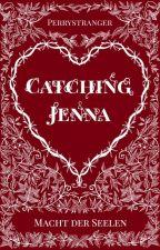 Catching Jenna - Macht der Seelen by PerryStranger