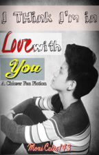 I Think I'm in love with you (Chicser Fan Fiction) by MoniCutie143