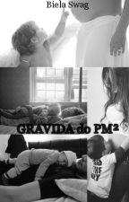 Grávida do PM ─ Livro dois. by BielaSwag