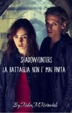 Shadowhunters: La battaglia non è mai finita by MrsHMorgestern