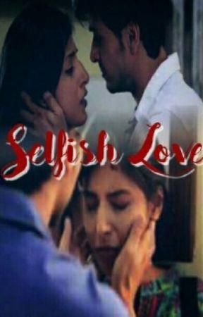 SELFISH LOVE ( Complete) by VaishaliTalwar