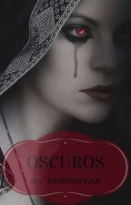 Oscuros (El despertar) by luzhiko
