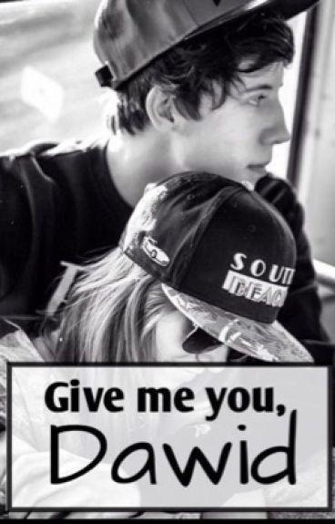 Give me you, Dawid  |d.k|
