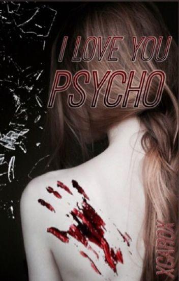 I love you psycho