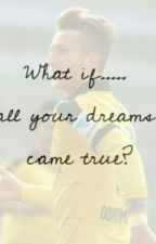 What if all your dreams came true.../Marco Reus story/ by AnnJulia_