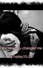 How the new guy changed me by hailey15-21