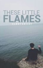 These Little Flames - hs by KnightLights
