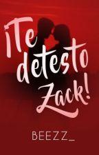 ¡Te detesto Zack! by Beezz_