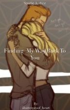 Finding My Way Back to You by shatterproof_heart