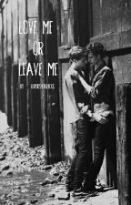 Love Me Or Leave Me {BoyxBoy} by xxMrsHorlikxx