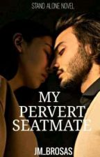 My Pervert Seatmeat ✔ by jm_brosas
