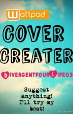 Cover Creator! by DivergentfourLife03
