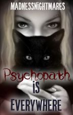 Psychopath Is Everywhere by MadnessNightmares