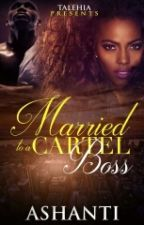 Married To A Cartel Boss by shantii14__