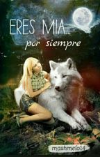 eres mia ...por siempre by Mashmelo14