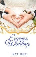 The Express Wedding (Completed) by Evathink
