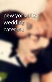 new york city wedding caterers by weddingvenueguide