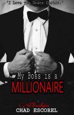 My Boss is a Millionaire (Completed) Under Editing by Alisahjin